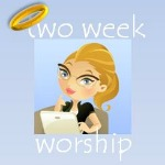 Two Week Worship